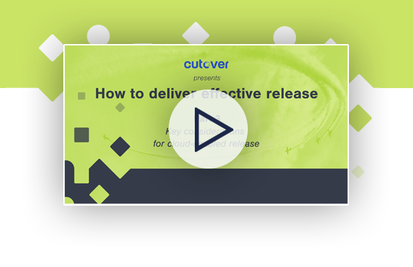 How to deliver effective release: Key considerations for cloud-enabled release webinar.